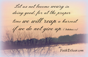 Let us not become weary...Galatians 6:9